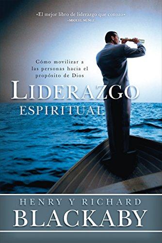 Liderazgo Espiritual: Cómo movilizar a las personas hacia el propósito de Dios por Henry T. Blackaby