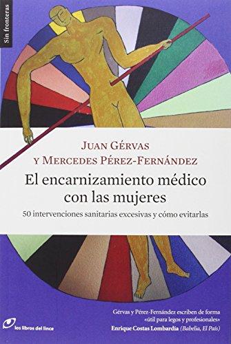 El encarnizamiento médico con las mujeres: 50 intervenciones sanitarias excesivas y cómo evitarlas (Sin fronteras) por Juan Gérvas
