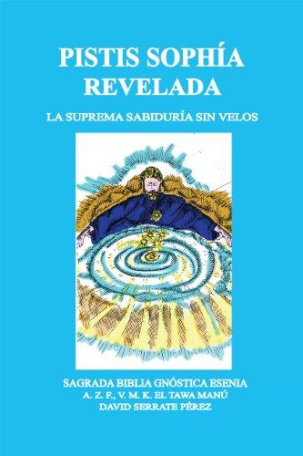 Pistis Sophía Revelada: La Suprema Sabiduría Sin Velos por DAVID SERRATE PÉREZ