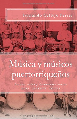 Música y músicos puertorriqueños: Edición Crítica: Volume 1 (Biblioteca Histórica de la Música de Puerto Rico) por Fernando Callejo Ferrer