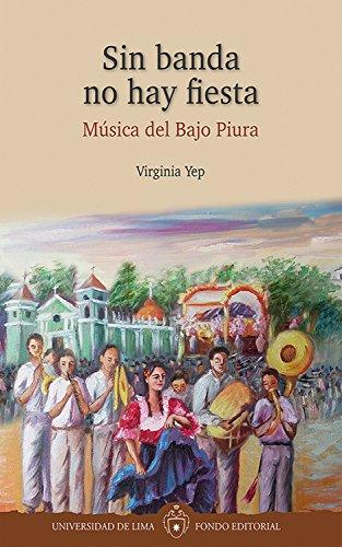 Sin banda no hay fiesta: Música del Bajo Piura por Virginia Yep