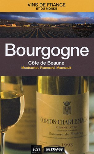 Bourgogne : Côte de Beaune : Montrachet, Pommard, Meursault