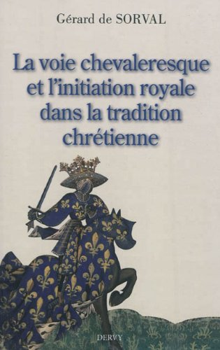 La Voie chevaleresque et l'initiation royale dans la tradition chrétienne