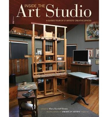 [(Inside the Art Studio: A Guided Tour of 37 Artists' Creative Spaces)] [Author: Mary Burzlaff Bostic] published on (December, 2014)