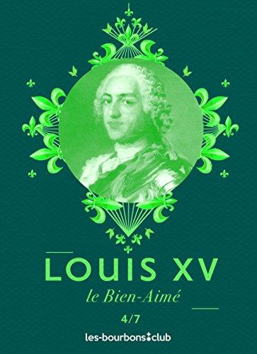 Louis XV: Le Bien-Aim (Les Bourbons t. 4)