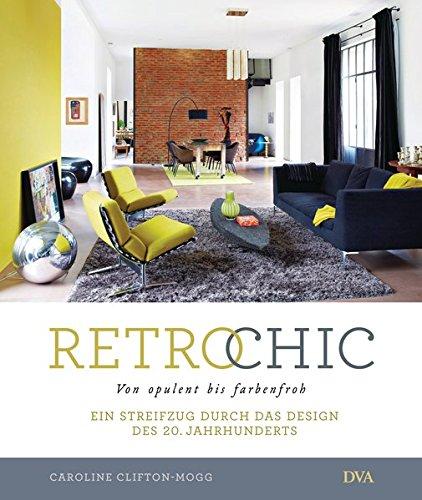 Retro Chic: Von opulent bis farbenfroh. Ein Streifzug durch das Design des 20. Jahrhunderts Buch-Cover