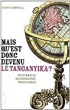 Mais qu'est donc devenu le Tanganyika? Petit manuel de géographie nostalgique