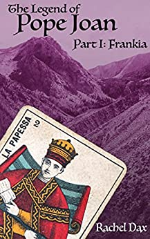 The Legend Of Pope Joan, Part 1. Frankia (English Edition) von [Dax, Rachel]
