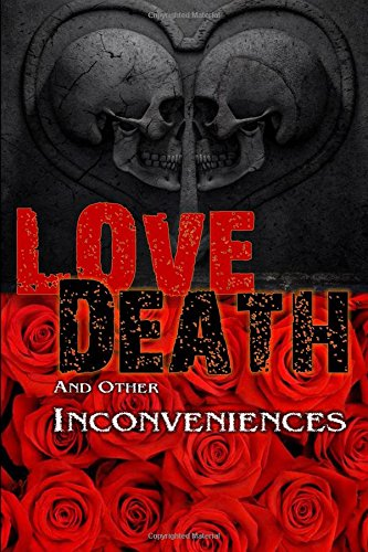 Love, Death, and other Inconveniences: Horror Stories of Love and Loss