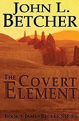 The Covert Element: A James Becker Thriller: 3 by John L. Betcher (2011-05-28)