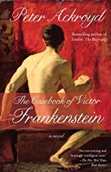The Casebook of Victor Frankenstein: A Novel by Peter Ackroyd (2010-09-07)