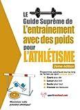 Telecharger Livres Le guide supreme de l entrainement avec des poids pour l athletisme (PDF,EPUB,MOBI) gratuits en Francaise