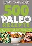 Image of 500 Paleo-Rezepte: Natürlich, köstlich, glutenfrei