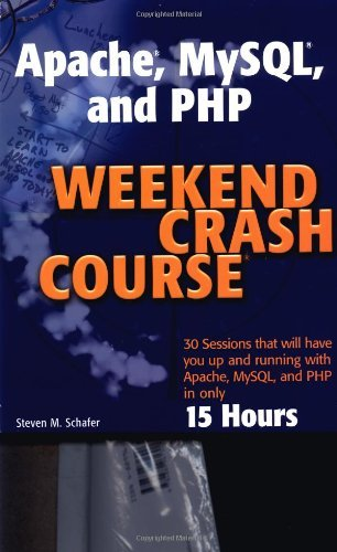 Apache, Mysql, and Php Weekend Crash Course by Steven M. Schafer (24-Oct-2003) Paperback