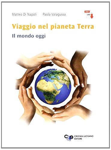 Viaggio nel pianeta Terra. Il mondo oggi. Con e-book. Con espansione online. Per le Scuole superiori