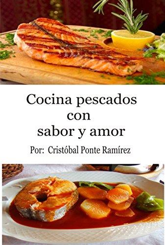 Cocina pescados con sabor y amor: Tipos de pescados, descripción, recetas de cocina e imagenes. (Cocina con sabor y amor nº 2)