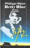 Betty Blue - 37,2 ° am Morgen - Philippe Djian