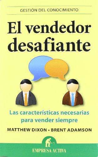 El vendedor desafiante: Las características necesarias para vender siempre (Gestión del conocimiento)