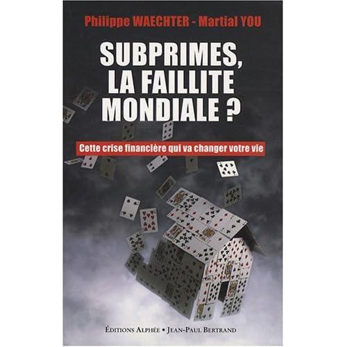 Subprime, la faillite mondiale ? Cette crise financière qui va changer votre vie