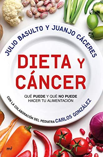 Dieta y cáncer: Qué puede y qué no puede hacer tu alimentación. Con la colaboración del pediatra Carlos González (Fuera de Colección) por Julio Basulto