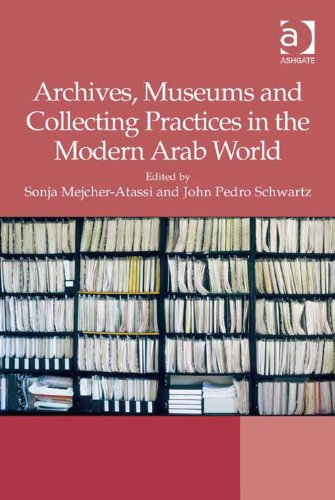 Archives Museums And Collecting Practices In The Modern Arab World 1st Edition Kindle