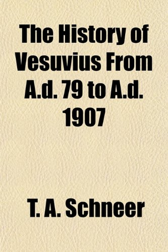 The History of Vesuvius From A.d. 79 to A.d. 1907