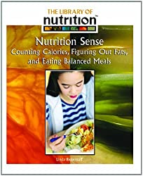 Nutrition Sense: Counting Calories, Figuring Out Fats, and Eating Balanced Meals (Library of Nutrition) by Linda Bickerstaff (2004-11-06)
