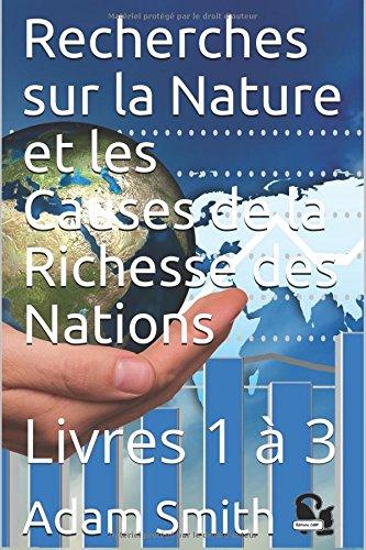 Recherches sur la Nature et les Causes de la Richesse des Nations: Livres 1  3