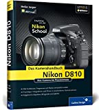 Nikon D810. Das Kamerahandbuch: Ihre Kamera im Praxiseinsatz (Galileo Design)