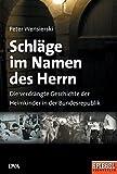 Schläge im Namen des Herrn: Die verdrängte Geschichte der Heimkinder in der Bundesrepublik