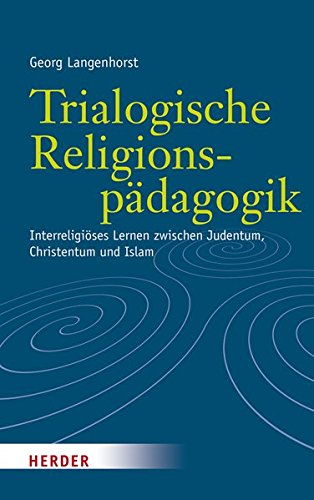 Trialogische Religionspädagogik: Interreligiöses Lernen zwischen Judentum, Christentum und Islam