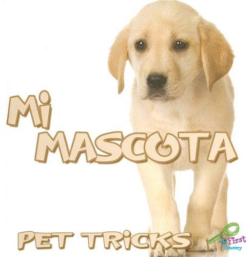 Mi Mascota/Pet Tricks (Mis Primeros Descubrimientos, Bilingual/My First Discovery Library)