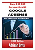 Earn $10 000 per month with Google Adsense and user generated content: Join the multi-billion dollar Adsense industry today