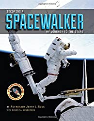 Becoming a Spacewalker: My Journey to the Stars by Astronaut Jerry L. Ross (2014-09-15)