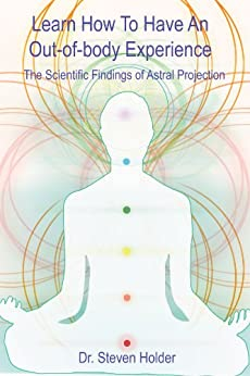 Learn How To Have An Out-of-body Experience - The Scientific Findings of Astral Projection (English Edition) par [Holder, Dr. Steven]
