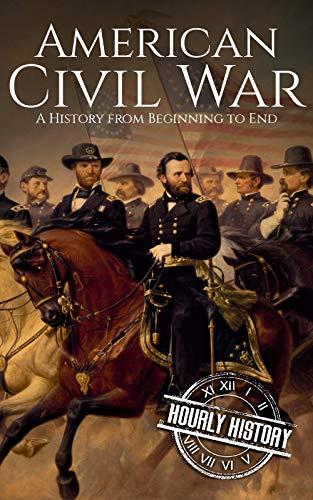 American Civil War: A History From Beginning to End (Fort Sumter, Abraham Lincoln, Jefferson Davis, Confederacy, Emancipation Proclamation, Battle of Gettysburg) (English Edition) (Jefferson Davis S)