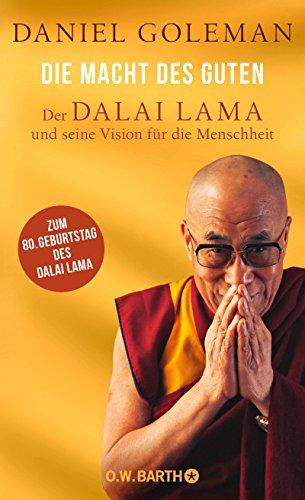 Die Macht des Guten: Der Dalai Lama und seine Vision für die Menschheit