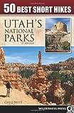 50 Best Short Hikes Utah's National Parks