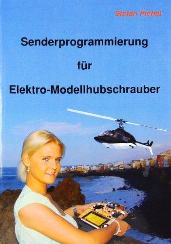 Senderprogrammierung Fur Elektro-Modellhubschrauber (German Edition) by Stefan Pichel(2010-04-27)