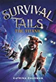 Survival Tails: The Titanic: 1 (Survival Tails, 1)