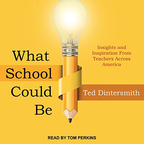 What School Could Be: Insights and Inspiration from Teachers Across America (Bildung Ted)