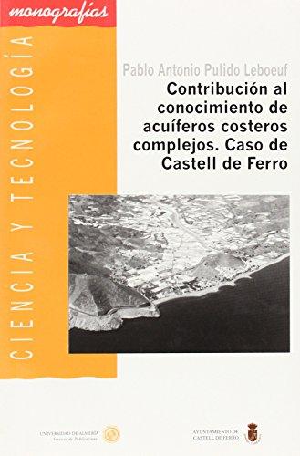 Contribución al conocimiento de acuíferos costeros complejos. Caso de Castell de Ferro (Ciencia y Tecnología) por Pablo Antonio Pulido Leboeuf
