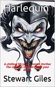 Harlequin: The chilling Detective Jason Smith thriller The circus is in town - Lock your doors and keep your children close. (DS Jason Smith detective thriller Book 5) by [Giles, Stewart]