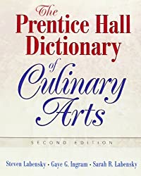 The Prentice Hall Dictionary of Culinary Arts: Academic Version (2nd Edition) by Ingram, Gaye, Labensky, Steven R., Labensky, Sarah R. (2005) Paperback