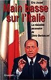 Main basse sur l'Italie : La résistible ascension de Silvio Berlusconi