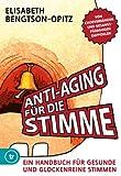 Anti-Aging für die Stimme: Ein Handbuch für gesunde und glockenreine Stimmen