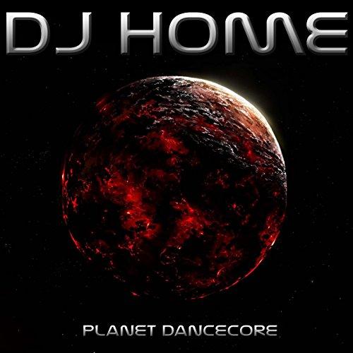 DJ Home - Planet Dancecore