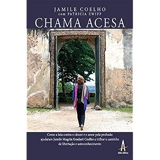 Chama Acesa: Como a luta contra o câncer e o amor pela profissão ajudaram Jamile Magrin Goulart Coelho a trilhar o caminho de libertação e autoconhecimento (Portuguese Edition)
