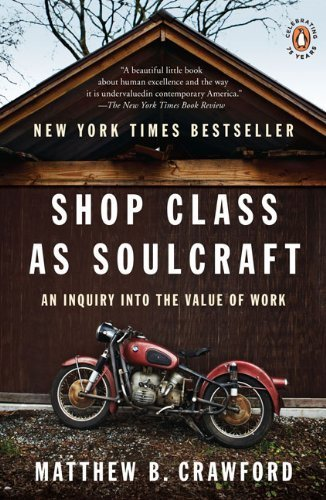 Shop Class as Soulcraft: An Inquiry into the Value of Work by Crawford, Matthew B. (2010) Paperback