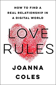 Love Rules: How to Find a Real Relationship in a Digital World by [Coles, Joanna]